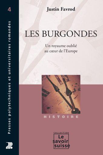 les Burgondes ; un royaume oublié au coeur de l'Europe