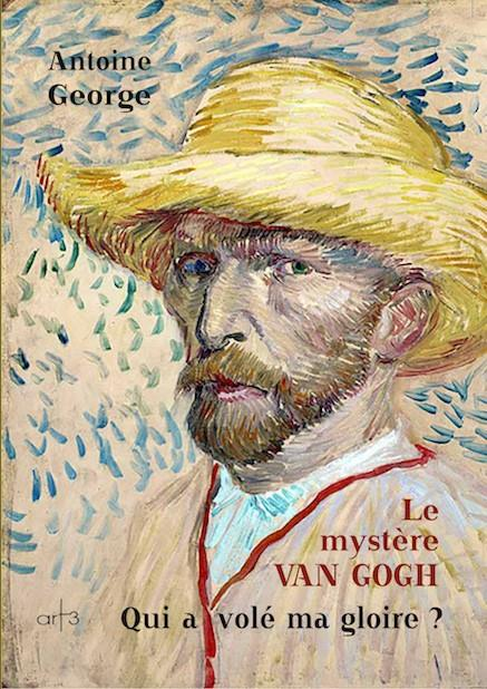 Le mystère Van Gogh ; qui a volé ma gloire ?