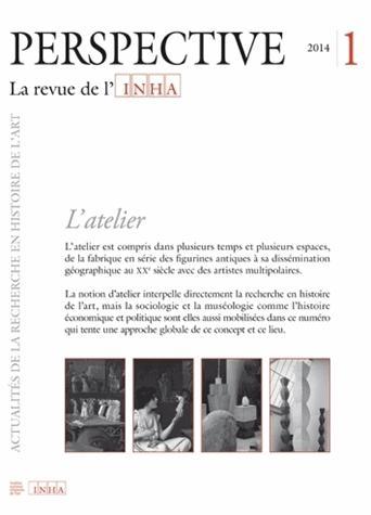 PERSPECTIVE - REVUE DE L'INHA n.2014/1 ; l'atelier