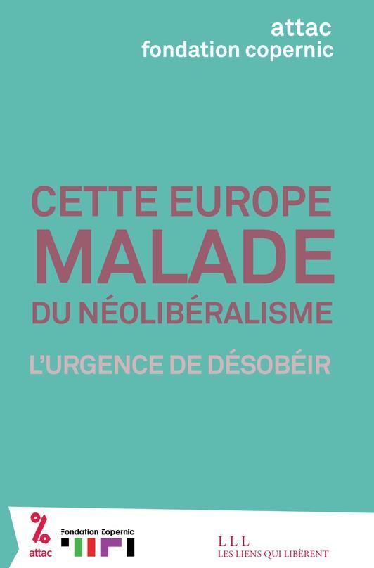 Cette Europe malade du néolibéralisme ; l'urgence de désobéir