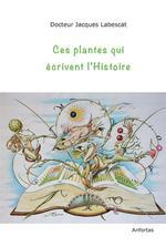 Vente Livre Numérique : Ces plantes qui écrivent l'Histoire  - Jacques Labescat