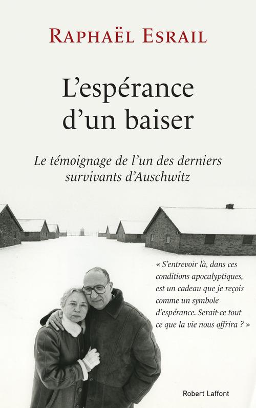 L'espérance d'un baiser ; le témoignage de l'un des derniers survivants d'Auschwitz