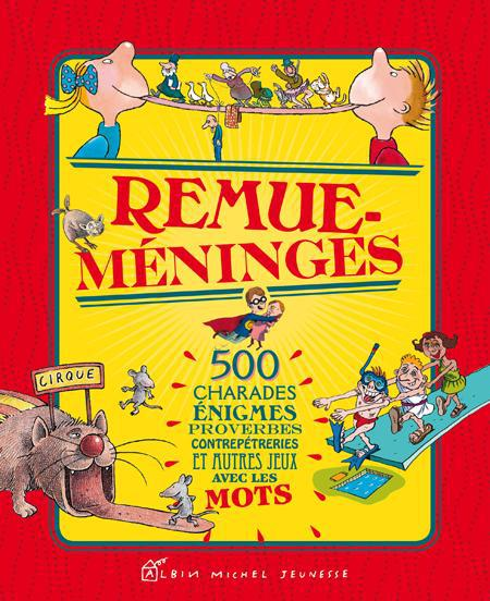 Remue-méninges ; 500 charades, énigmes, proverbes, contrepétries et autres jeux avec les mots