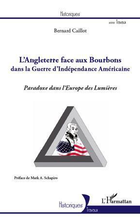 L'Angleterre face aux Bourbons dans la Guerre d'Indépendance Américaine ; paradoxe dans l'Europe des Lumières