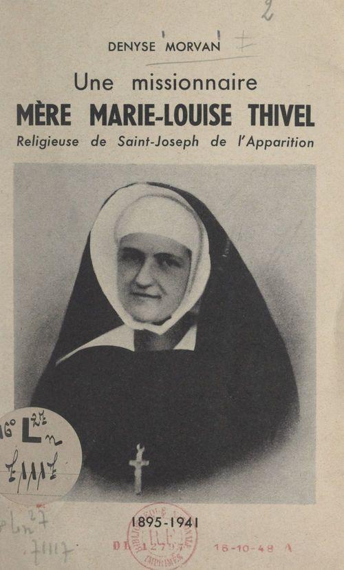 Une missionnaire : Mère Marie-Louise Thivel  - Denyse Morvan