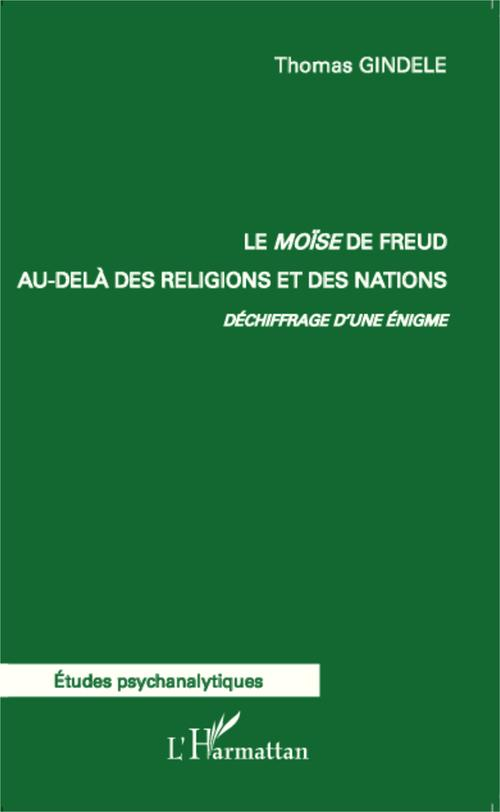 Le Moïse de Freud au-delà des religions et des nations. ; déchiffrage d'une énigme