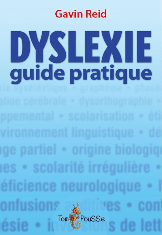 Dyslexie guide pratique ; pour les parents et tous ceux qui les accompagnent