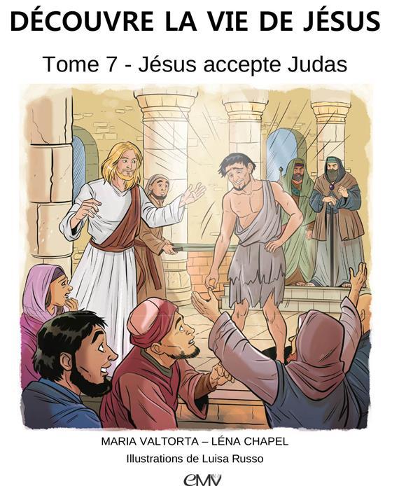 Découvre la vie de Jésus T.7 ; Jésus accepte Judas