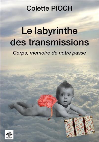 Le labyrinthe des transmissions ; corps, mémoire de notre passé