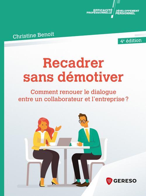 Recadrer sans démotiver ; comment renouer le dialogue entre un collaborateur et l'entreprise ? (4e édition)