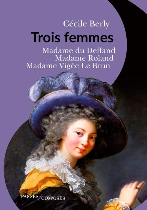 Trois femmes : Madame du Deffand, Madame Roland, Madame Vigée le Brun