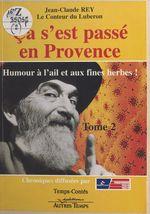 Ça s'est passé en Provence (2) : Humour à l'ail et aux fines herbes  - Jean-Claude Rey