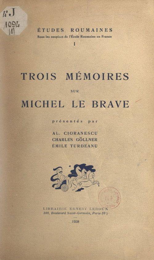 Trois mémoires sur Michel Le Brave  - Alexandre Cioranescu  - Émile Turdeanu  - Charles Göllner