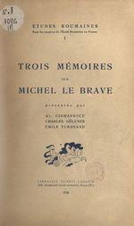 Trois mémoires sur Michel Le Brave
