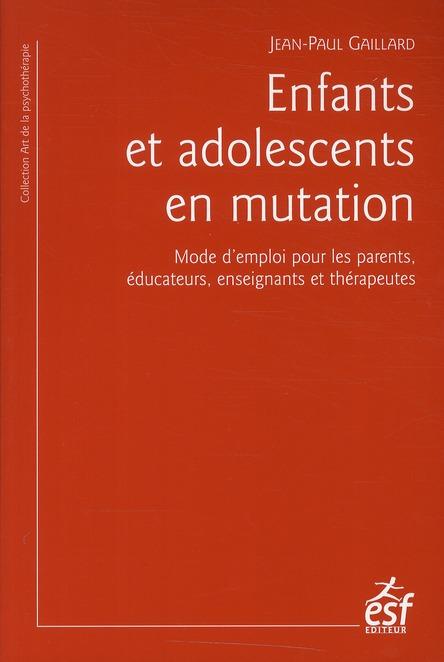Enfants et adolescents en mutation ; mode d'emploi pour les parents, les enseignants et les éducateurs