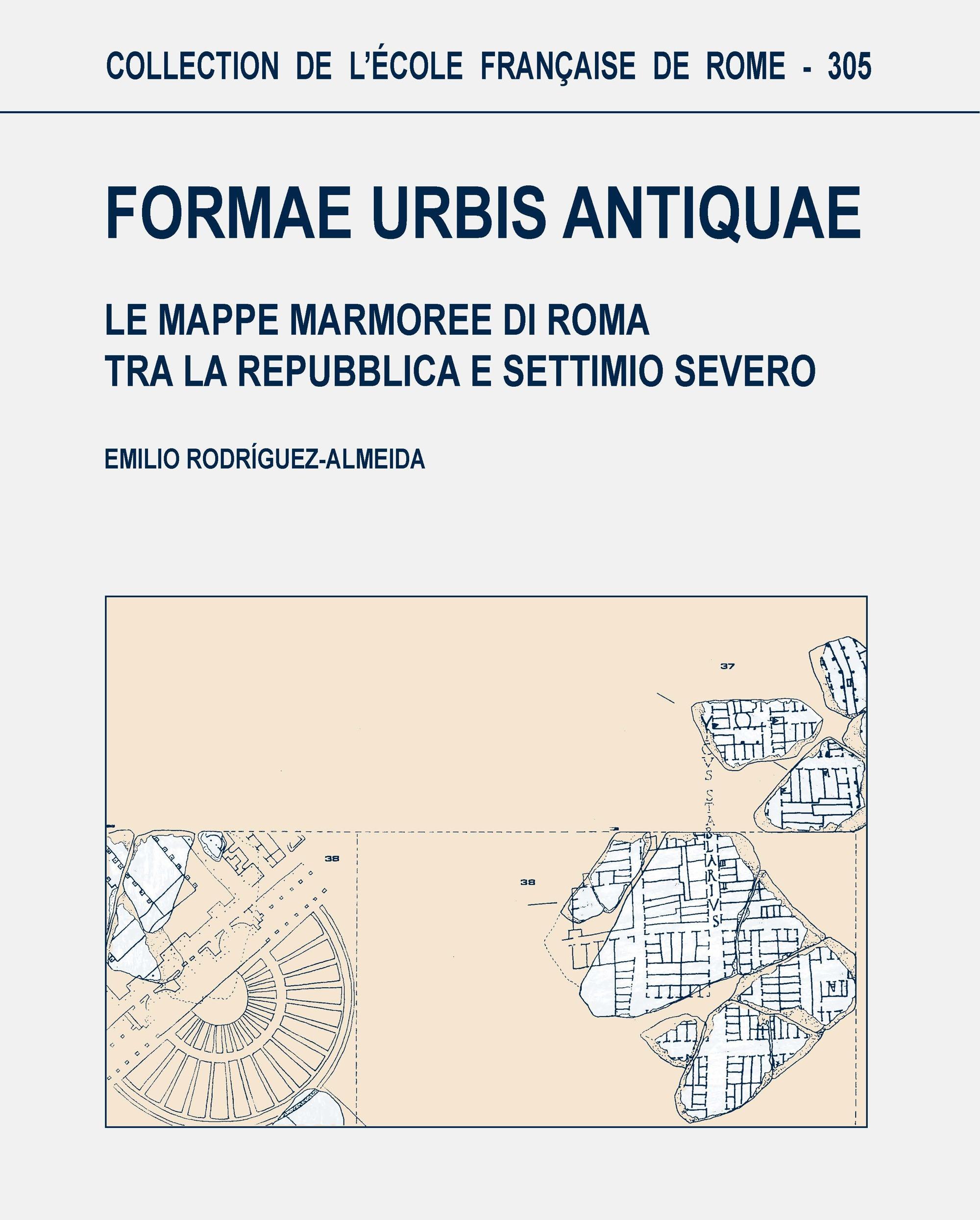 Formae urbis antiquae ; le mappe marmoree di Roma tra la Repubblica e Settimio Severo