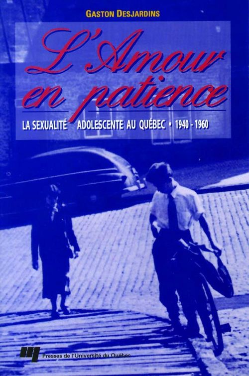 L'amour en patience ; la sexualité adolescente au Québec, 1940-1960
