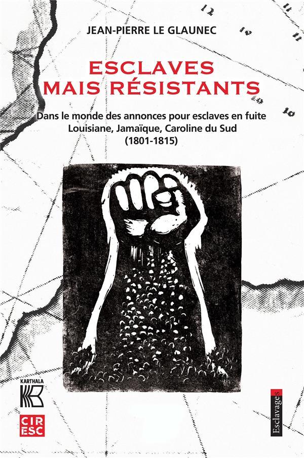 Esclaves mais résistants : dans le monde des annonces pour esclaves en fuite ; Louisiane, Jamaïque, Caroline du Sud (1801-1815)