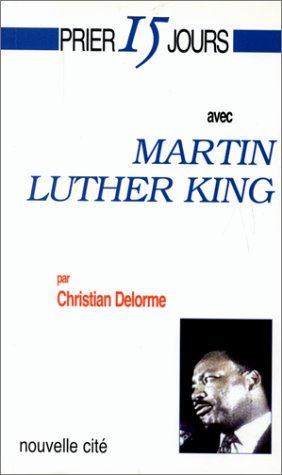 prier 15 jours avec... ; Martin Luther King