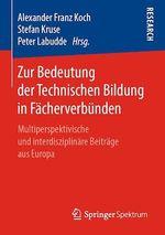 Zur Bedeutung der Technischen Bildung in Fächerverbünden  - Stefan Kruse - Peter Labudde - Alexander Franz Koch