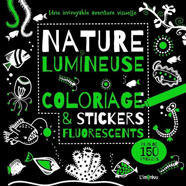 Nature lumineuse : coloriage & stickers fluorescents : une incroyable aventure visuelle ; plus de 150 stickers