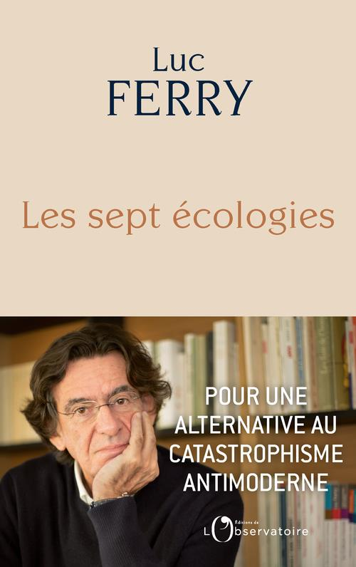 Les sept écologies ; pour une alternative au catastrophisme antimoderne
