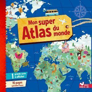 Mon super Atlas du monde