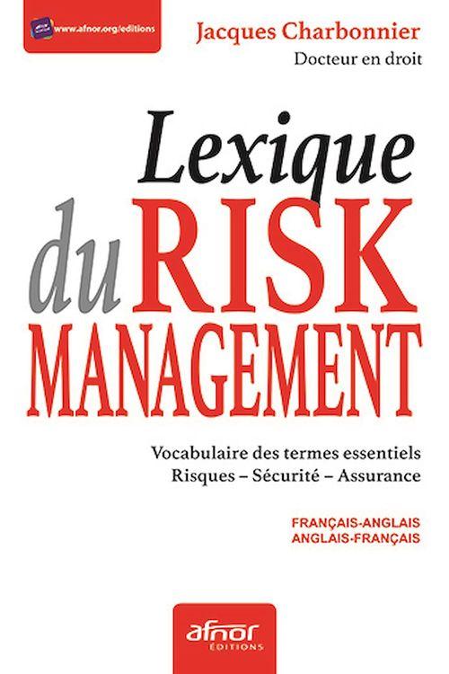 Le lexique du risk management ; vocabulaire des termes essentiels risques, sécurité et assurance
