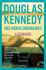 Vente Livre Numérique : Des héros ordinaires ; l'homme qui voulait vivre sa vie, les désarrois de Ned Allen, rien ne va plus, piège nuptial  - Douglas Kennedy