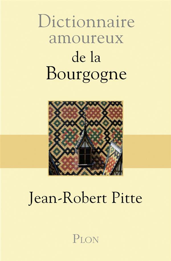 Dictionnaire amoureux ; de la Bourgogne