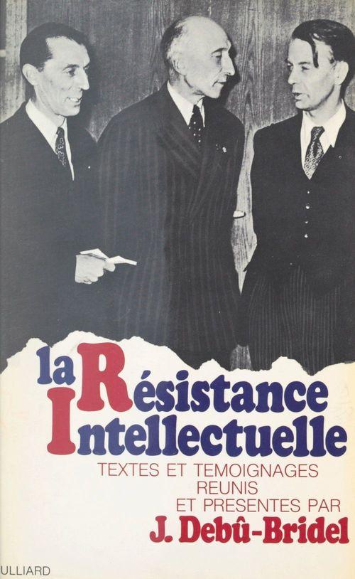 La Résistance intellectuelle  - Jacques Debu-Bridel
