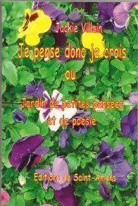 Je pense donc je crois ; ou jardin de petites pensées et de poésie