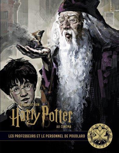 La collection Harry Potter au cinéma ; les professeurs et le personnel de Poudlard