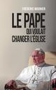 Le pape qui voulait changer l'église  - Frederic Mounier