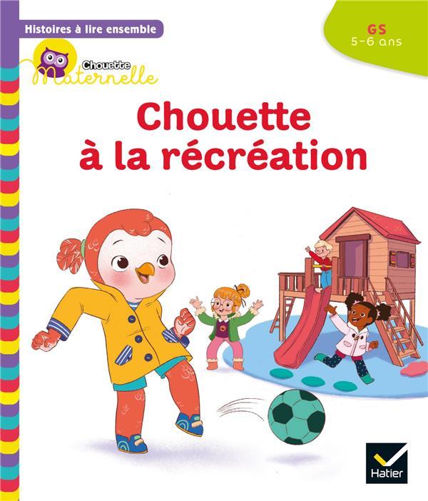 Chouette maternelle ; histoires à lire ensemble ; Chouette à la récréation ; GS
