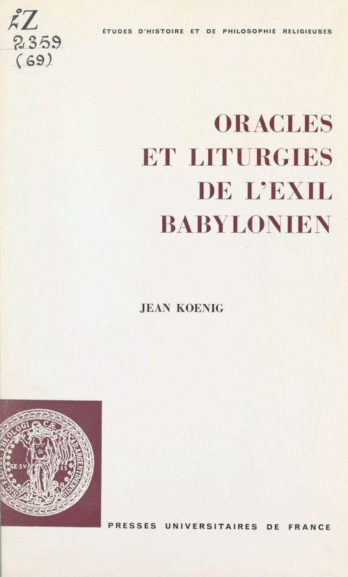 Oracles et liturgies de l'exil babylonien  - Jean Koenig