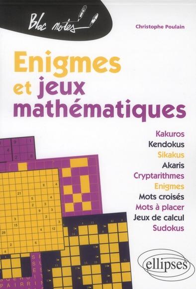 Enigmes Et Jeux Mathematiques ; Kakuros, Kendokus, Sikakus, Akaris, Cryptarithmes, Enigmes, Mots Croises, Mots A Placer, Jeux De Calcul, Su