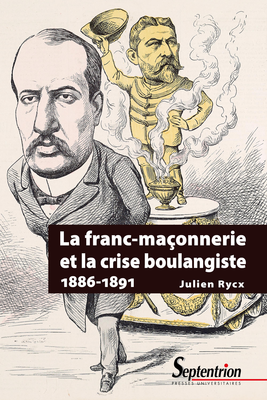 La franc-maçonnerie et la crise boulangiste (1886-1891)  - Julien Rycx