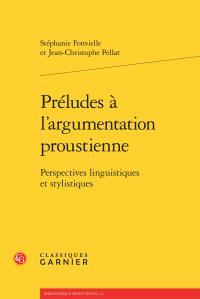 Préludes à l'argumentation proustienne ; perspectives linguistiques et stylistiques