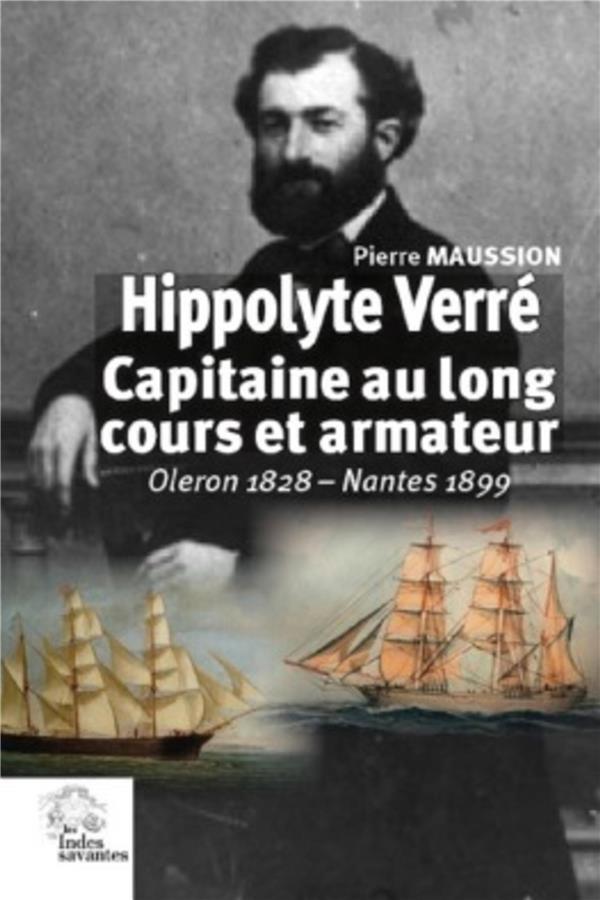 Hippolyte Verré ; capitaine au long cours et armateur ; Oléron 1828-Nantes 1899