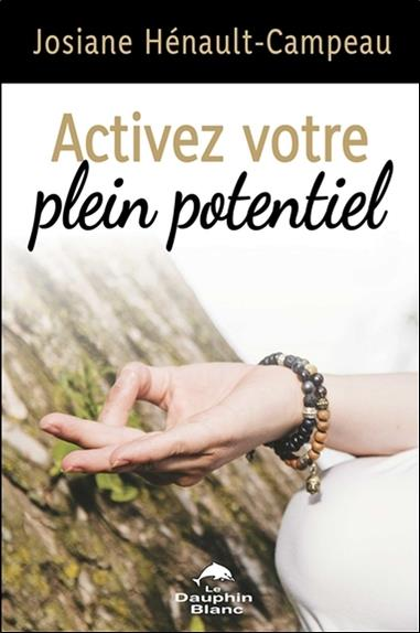 Activez votre plein potentiel ; une approche transformatrice pour vivre en pleine conscience