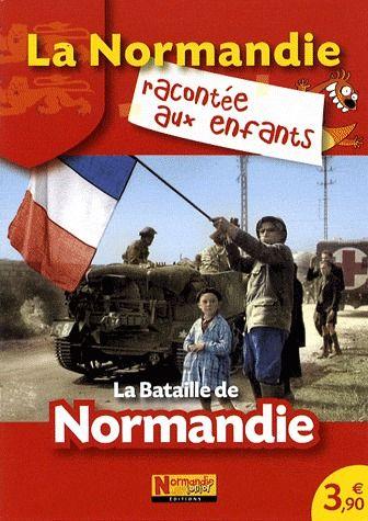 La Normandie racontée aux enfants ; la bataille de Normandie