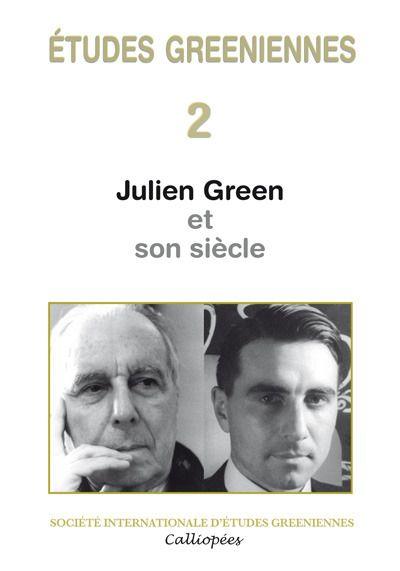ETUDES GREENIENNES T.2 ; Julien Green et son siècle