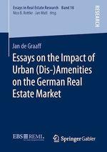 Essays on the Impact of Urban (Dis-)Amenities on the German Real Estate Market  - Jan De Graaff