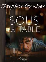 Vente Livre Numérique : Sous la table  - Théophile Gautier