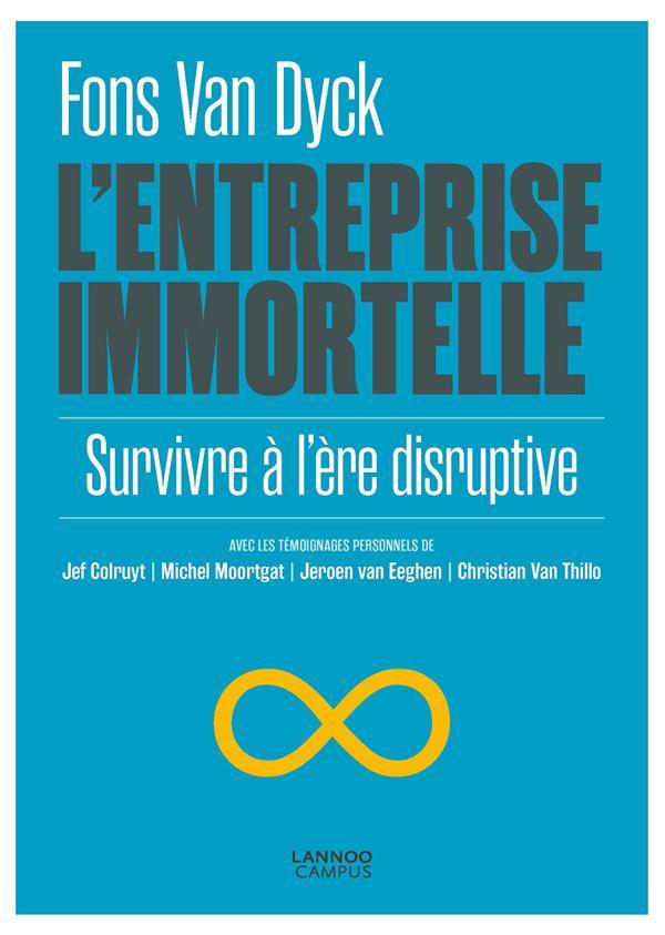 L'entreprise immortelle ; survivre à l'ère disruptive
