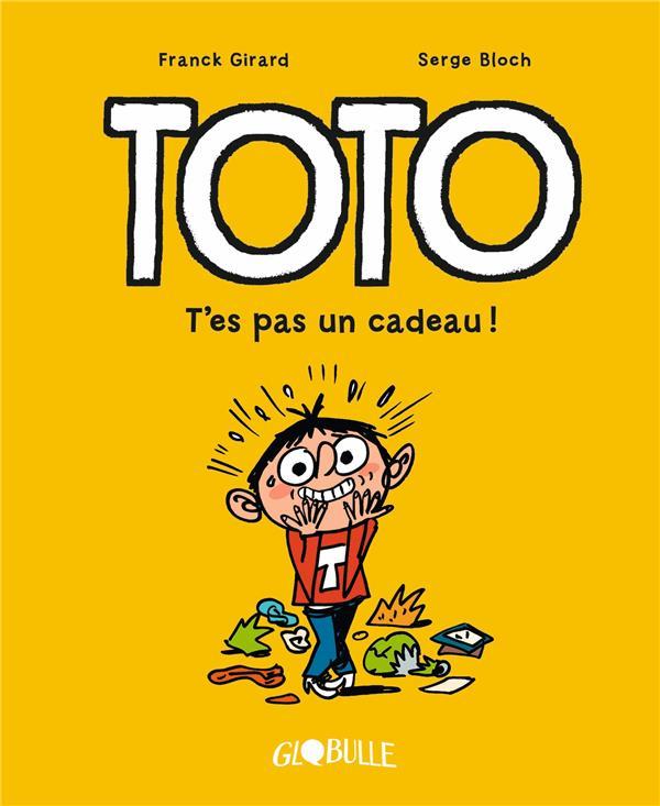 Toto  t.7 ; t'es pas un cadeau !