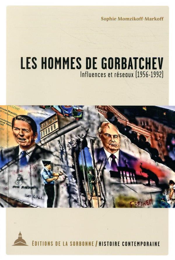 Les hommes de Gorbatchev ; influences et réseaux (1956-1992)