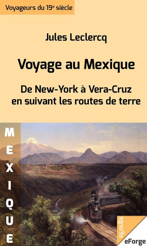 Voyage au Mexique. De New York à Vera-Cruz en suivant les routes de terre