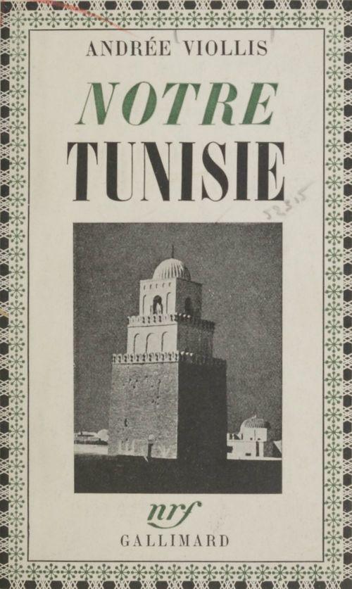 Notre Tunisie  - Andrée Viollis